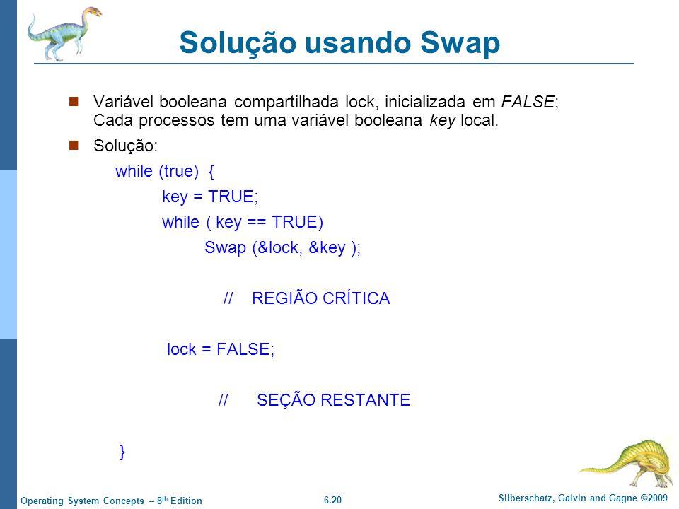 6.20 Silberschatz, Galvin and Gagne ©2009 Operating System Concepts – 8 th Edition Solução usando Swap Variável booleana compartilhada lock, inicializada em FALSE; Cada processos tem uma variável booleana key local.