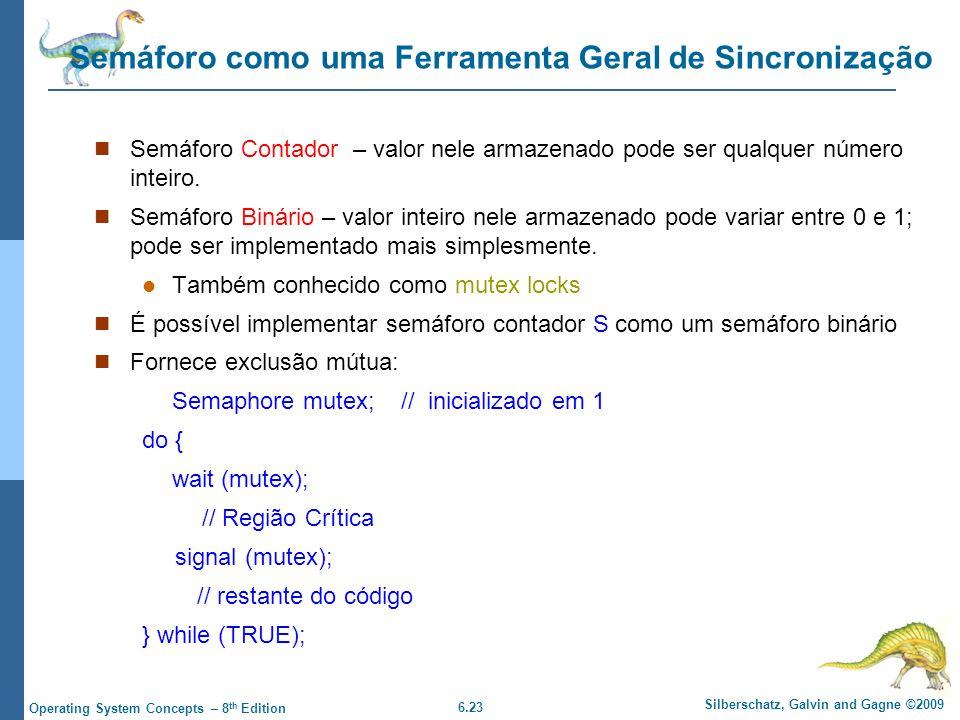 6.23 Silberschatz, Galvin and Gagne ©2009 Operating System Concepts – 8 th Edition Semáforo como uma Ferramenta Geral de Sincronização Semáforo Contad