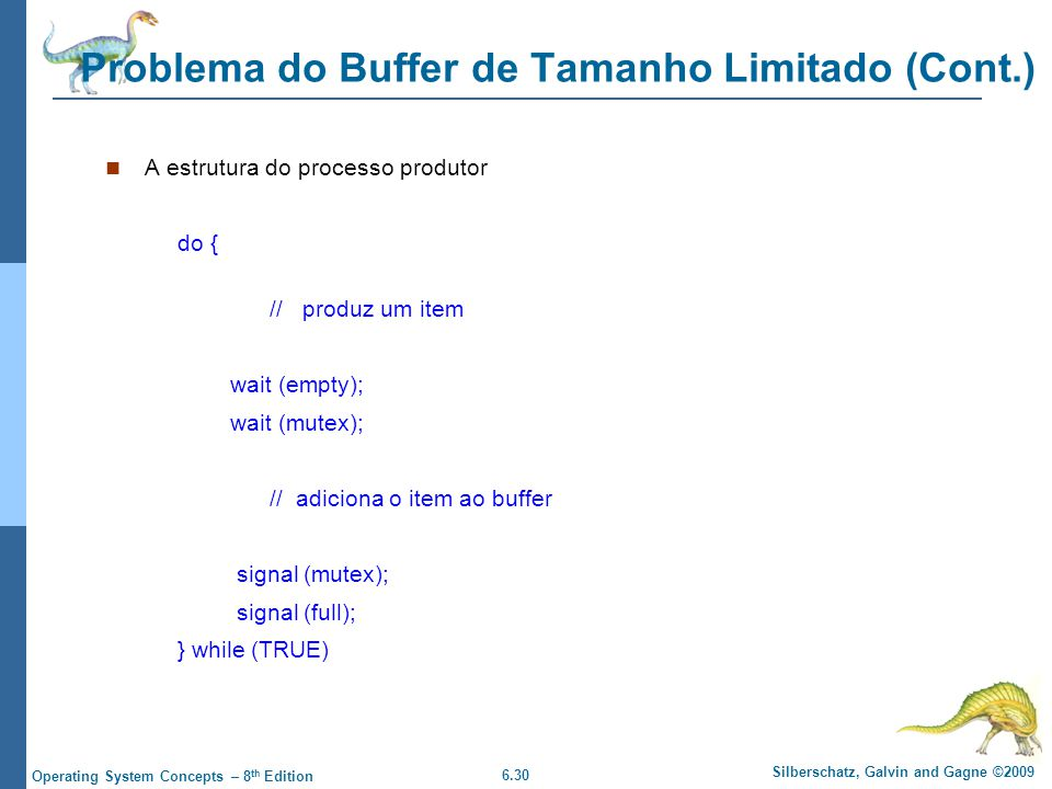 6.30 Silberschatz, Galvin and Gagne ©2009 Operating System Concepts – 8 th Edition Problema do Buffer de Tamanho Limitado (Cont.) A estrutura do proce