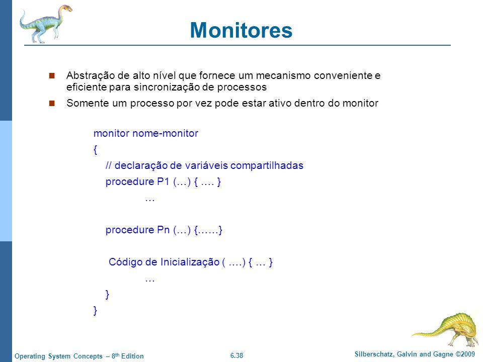 6.38 Silberschatz, Galvin and Gagne ©2009 Operating System Concepts – 8 th Edition Monitores Abstração de alto nível que fornece um mecanismo convenie