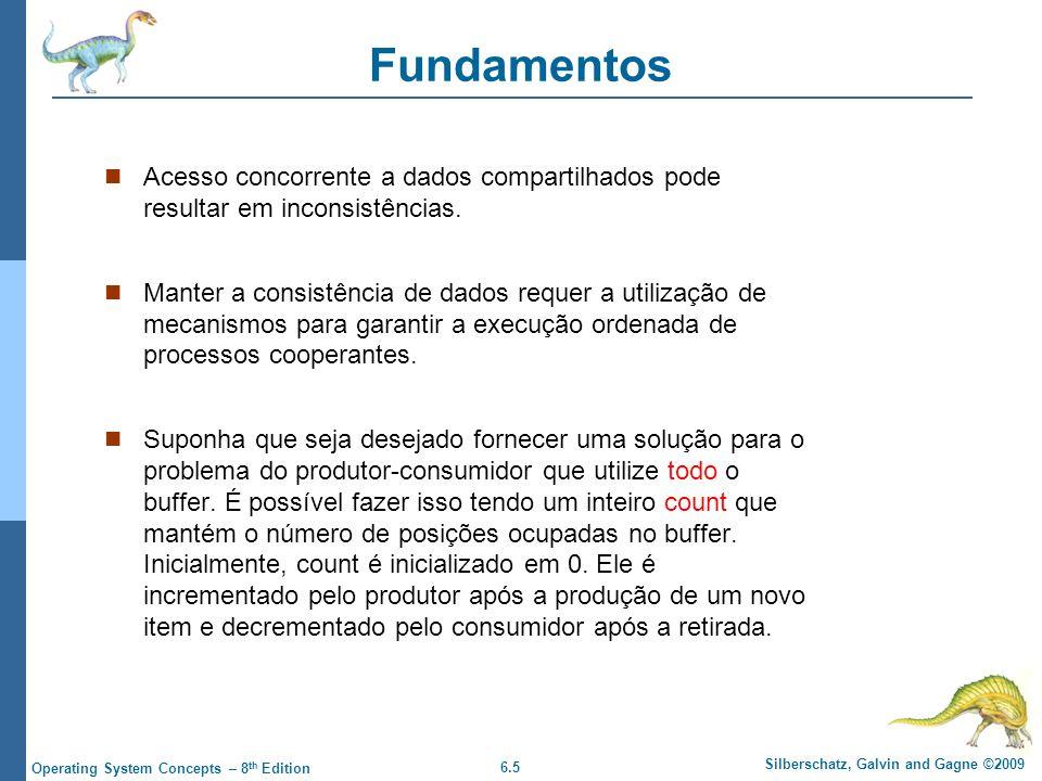 6.5 Silberschatz, Galvin and Gagne ©2009 Operating System Concepts – 8 th Edition Fundamentos Acesso concorrente a dados compartilhados pode resultar em inconsistências.