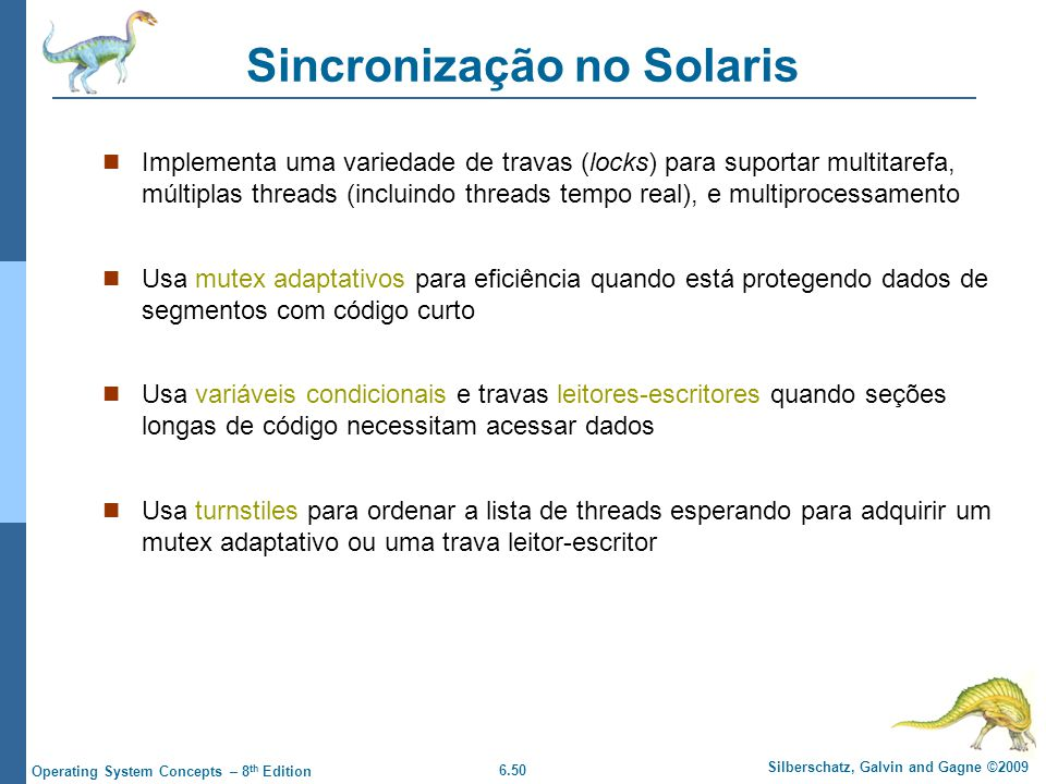 6.50 Silberschatz, Galvin and Gagne ©2009 Operating System Concepts – 8 th Edition Sincronização no Solaris Implementa uma variedade de travas (locks)