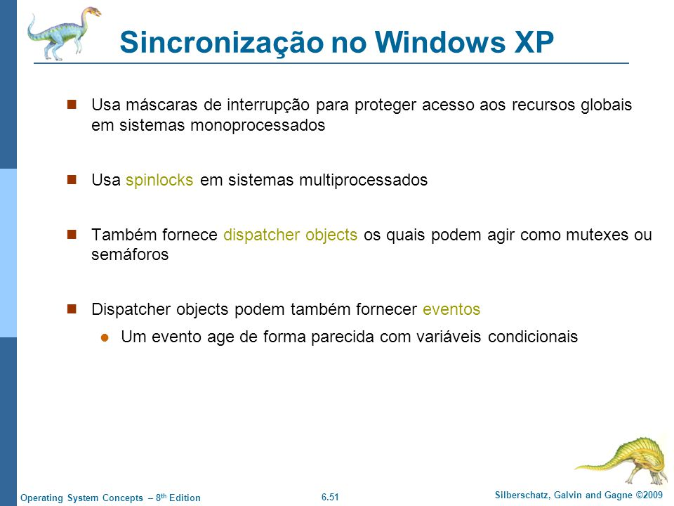 6.51 Silberschatz, Galvin and Gagne ©2009 Operating System Concepts – 8 th Edition Sincronização no Windows XP Usa máscaras de interrupção para proteg