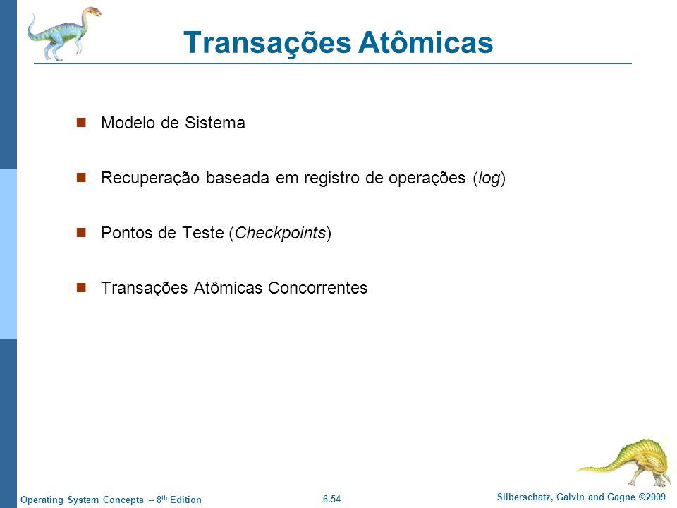 6.54 Silberschatz, Galvin and Gagne ©2009 Operating System Concepts – 8 th Edition Transações Atômicas Modelo de Sistema Recuperação baseada em registro de operações (log) Pontos de Teste (Checkpoints) Transações Atômicas Concorrentes