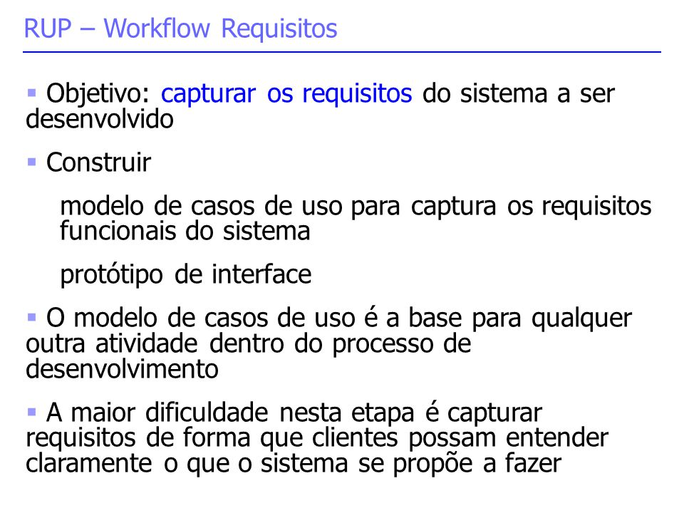  Objetivo: capturar os requisitos do sistema a ser desenvolvido  Construir modelo de casos de uso para captura os requisitos funcionais do sistema p