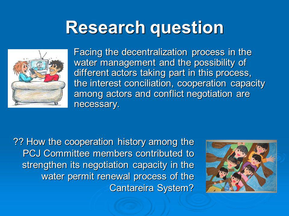Research question Facing the decentralization process in the water management and the possibility of different actors taking part in this process, the