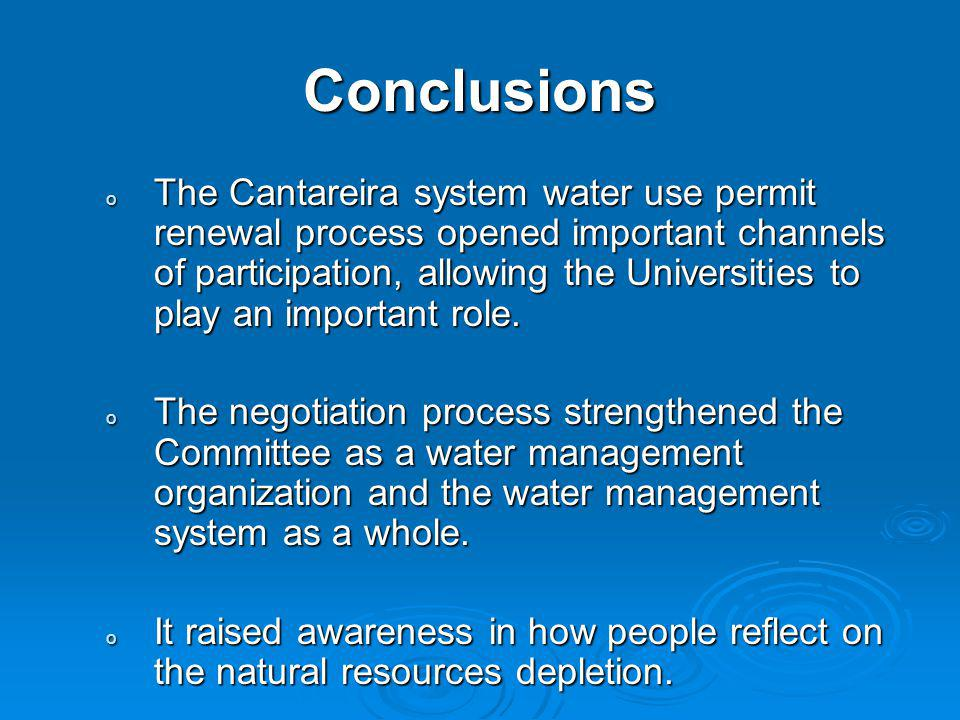 Conclusions o The Cantareira system water use permit renewal process opened important channels of participation, allowing the Universities to play an