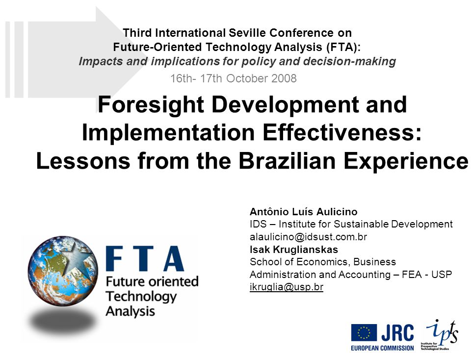 Foresight Development and Implementation Effectiveness: Lessons from the Brazilian Conclusions and recommendations (1/3) Both in the Brazilian Program of Industrial Technological Foresight and in the foresight studies of each Production Chain, the way in which their development was conducted did not produce the desired effects; in other words, unlike what happens in the European Union and in its countries, these studies did not become a tool for the formulation of public policy concerning science, technology and innovation.