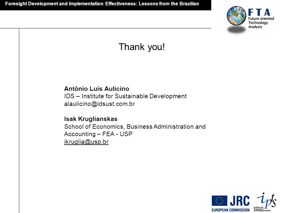 Foresight Development and Implementation Effectiveness: Lessons from the Brazilian Thank you! Antônio Luís Aulicino IDS – Institute for Sustainable De