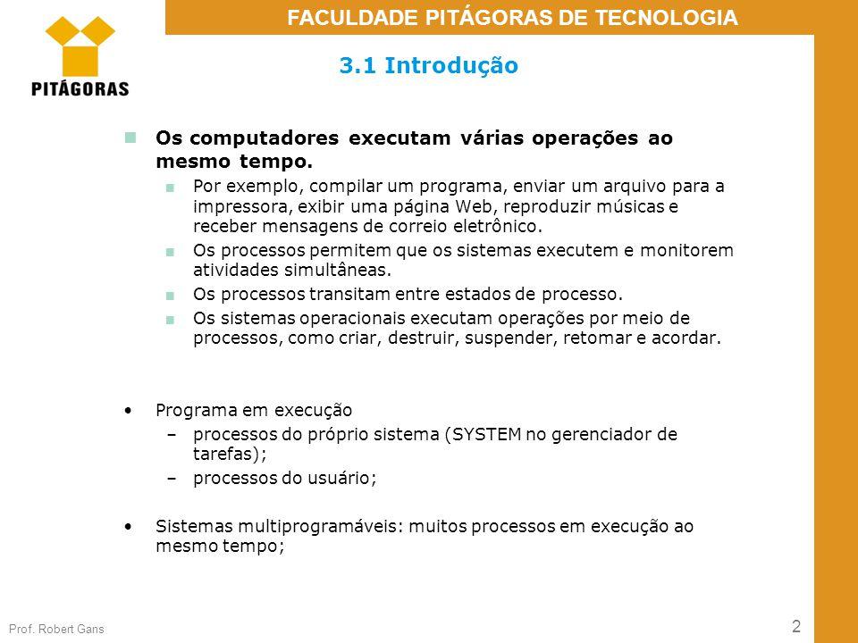 2 Prof. Robert Gans FACULDADE PITÁGORAS DE TECNOLOGIA 3.1 Introdução Os computadores executam várias operações ao mesmo tempo. ■ Por exemplo, compilar
