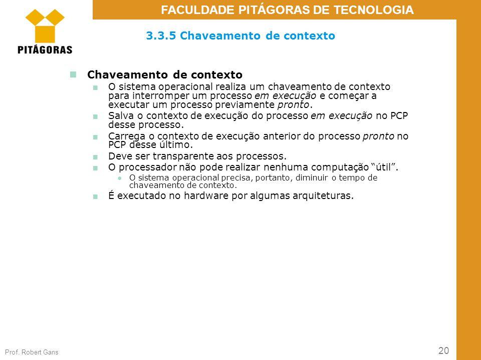 20 Prof. Robert Gans FACULDADE PITÁGORAS DE TECNOLOGIA 3.3.5 Chaveamento de contexto Chaveamento de contexto ■ O sistema operacional realiza um chavea