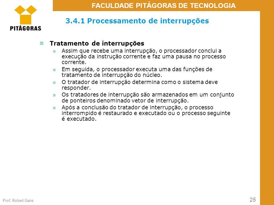 25 Prof. Robert Gans FACULDADE PITÁGORAS DE TECNOLOGIA 3.4.1 Processamento de interrupções Tratamento de interrupções ■ Assim que recebe uma interrupç