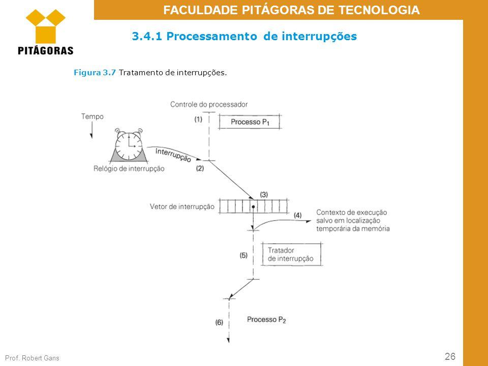 26 Prof. Robert Gans FACULDADE PITÁGORAS DE TECNOLOGIA Figura 3.7 Tratamento de interrupções. 3.4.1 Processamento de interrupções