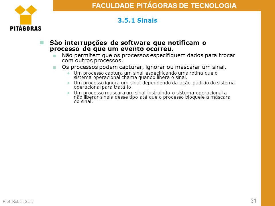 31 Prof. Robert Gans FACULDADE PITÁGORAS DE TECNOLOGIA 3.5.1 Sinais São interrupções de software que notificam o processo de que um evento ocorreu. ■