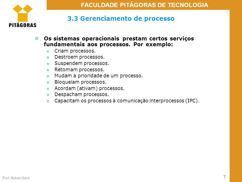 7 Prof. Robert Gans FACULDADE PITÁGORAS DE TECNOLOGIA 3.3 Gerenciamento de processo Os sistemas operacionais prestam certos serviços fundamentais aos