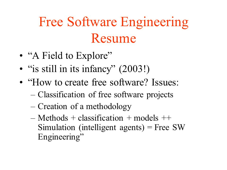 Free Software Engineering Resume A Field to Explore is still in its infancy (2003!) How to create free software.