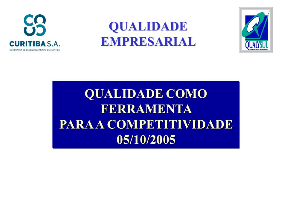 QUALIDADE EMPRESARIAL QUALIDADE COMO FERRAMENTA PARA A COMPETITIVIDADE 05/10/2005