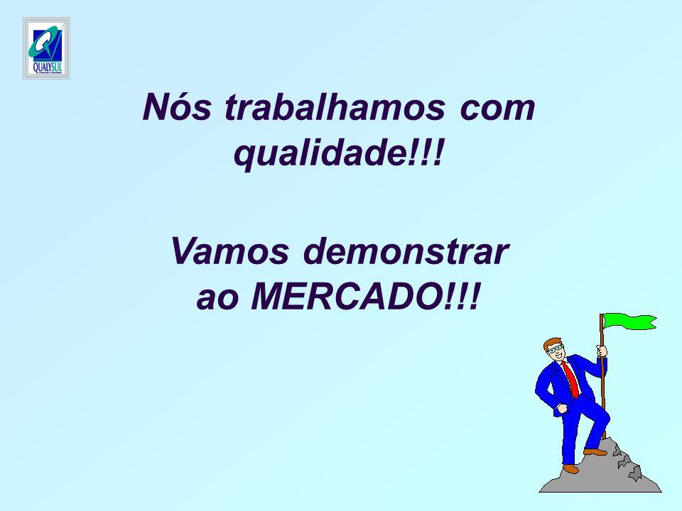 Nós trabalhamos com qualidade!!! Vamos demonstrar ao MERCADO!!!
