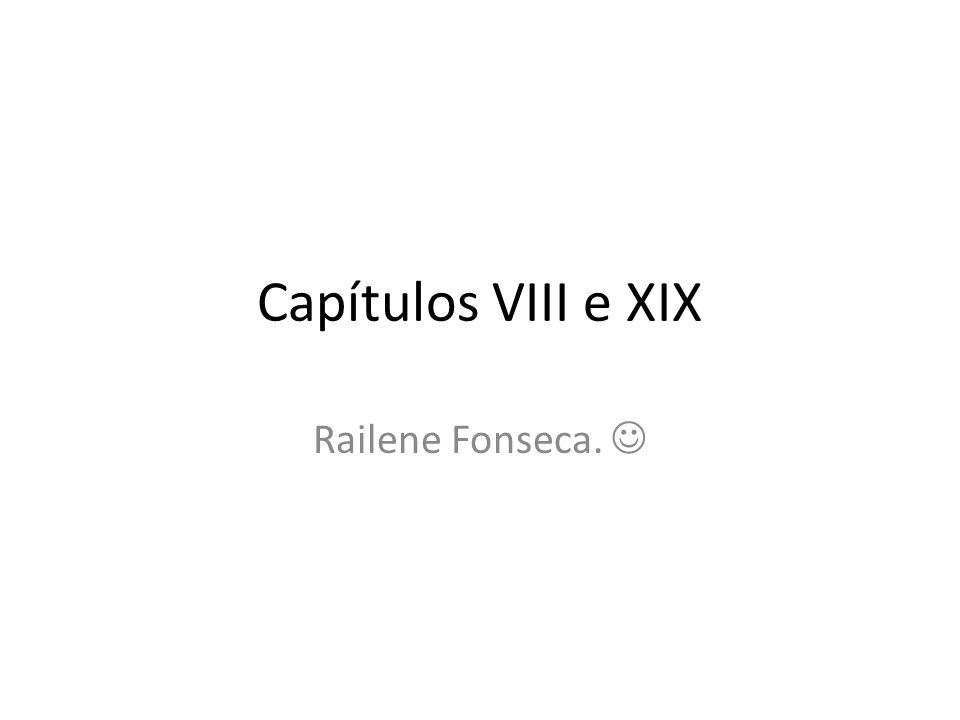 Capítulos VIII e XIX Railene Fonseca.