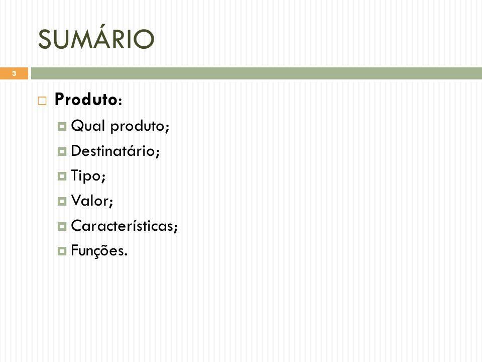 SUMÁRIO  Produto:  Qual produto;  Destinatário;  Tipo;  Valor;  Características;  Funções. 3