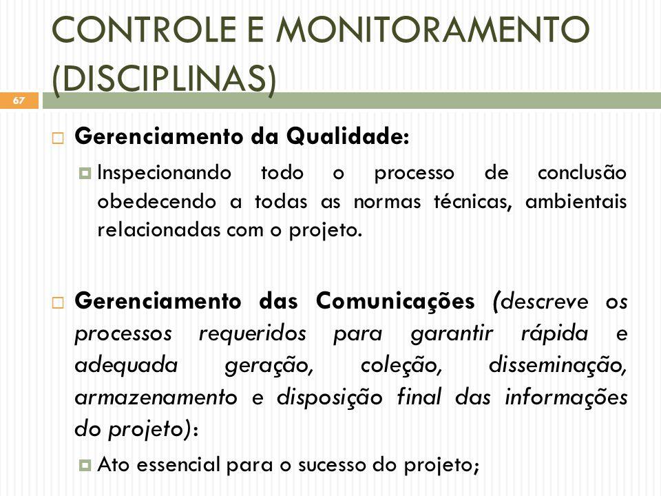 CONTROLE E MONITORAMENTO (DISCIPLINAS)  Gerenciamento da Qualidade:  Inspecionando todo o processo de conclusão obedecendo a todas as normas técnicas, ambientais relacionadas com o projeto.