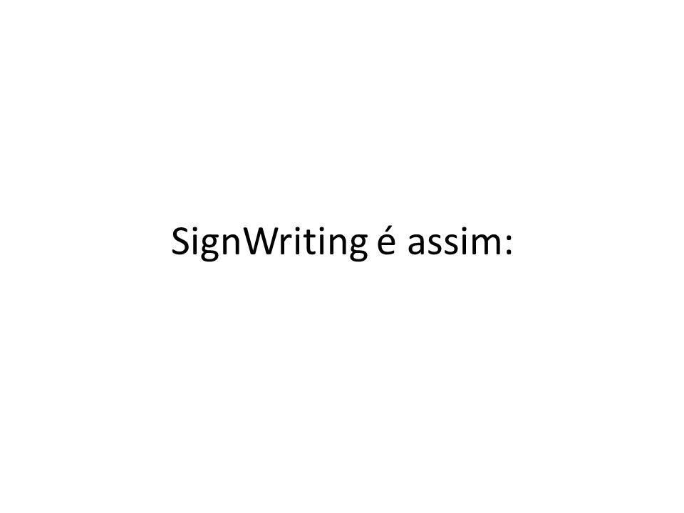SignWriting é assim: