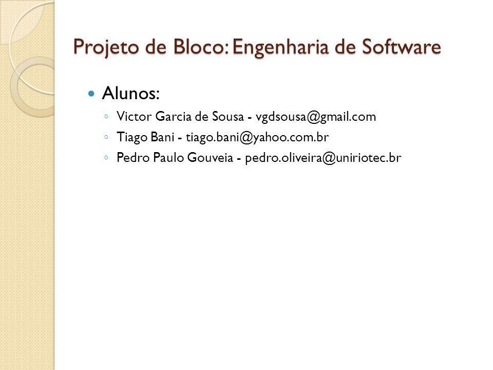 Projeto de Bloco: Engenharia de Software Alunos: ◦ Victor Garcia de Sousa - vgdsousa@gmail.com ◦ Tiago Bani - tiago.bani@yahoo.com.br ◦ Pedro Paulo Go