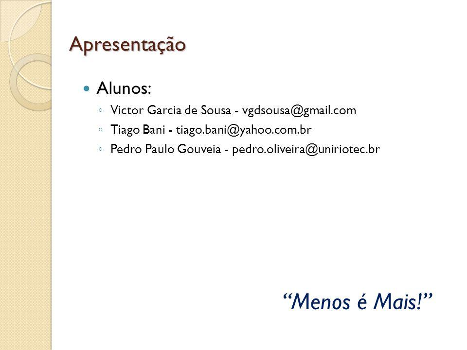 Apresentação Alunos: ◦ Victor Garcia de Sousa - vgdsousa@gmail.com ◦ Tiago Bani - tiago.bani@yahoo.com.br ◦ Pedro Paulo Gouveia - pedro.oliveira@uniri