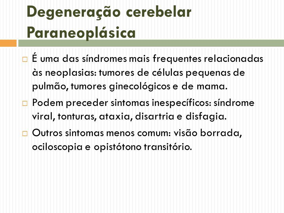 Degeneração cerebelar Paraneoplásica  É uma das síndromes mais frequentes relacionadas às neoplasias: tumores de células pequenas de pulmão, tumores