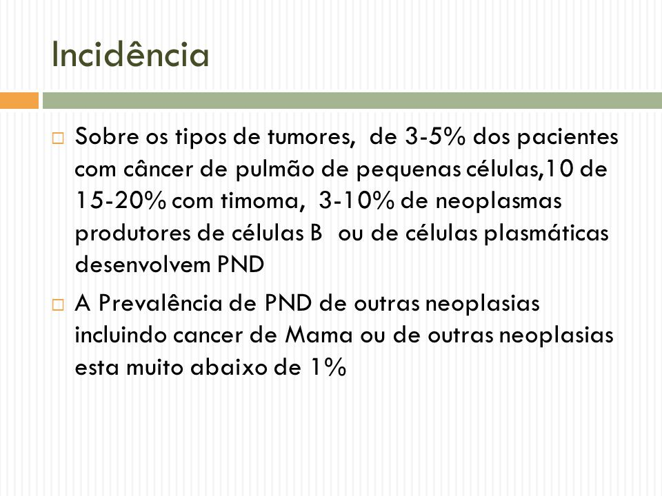 Incidência  Sobre os tipos de tumores, de 3-5% dos pacientes com câncer de pulmão de pequenas células,10 de 15-20% com timoma, 3-10% de neoplasmas pr
