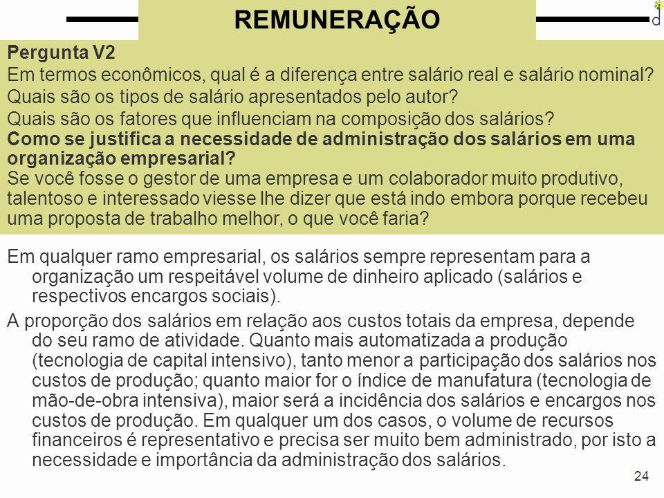 24 REMUNERAÇÃO Em qualquer ramo empresarial, os salários sempre representam para a organização um respeitável volume de dinheiro aplicado (salários e