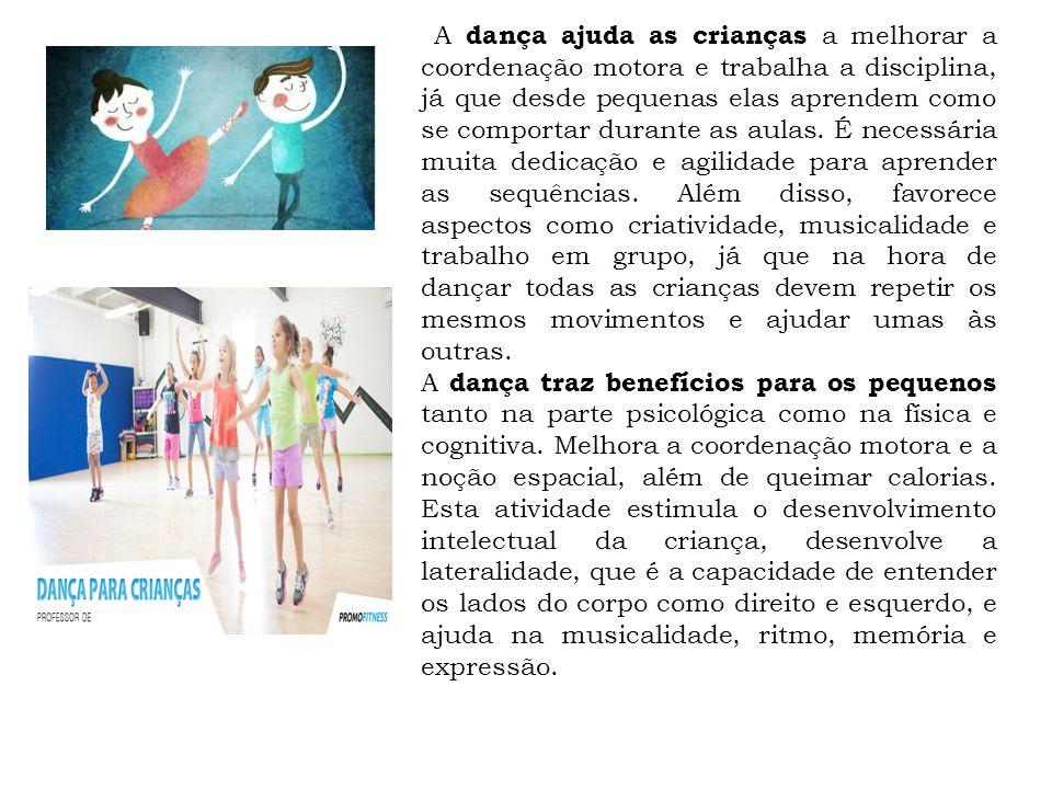 A dança ajuda as crianças a melhorar a coordenação motora e trabalha a disciplina, já que desde pequenas elas aprendem como se comportar durante as au