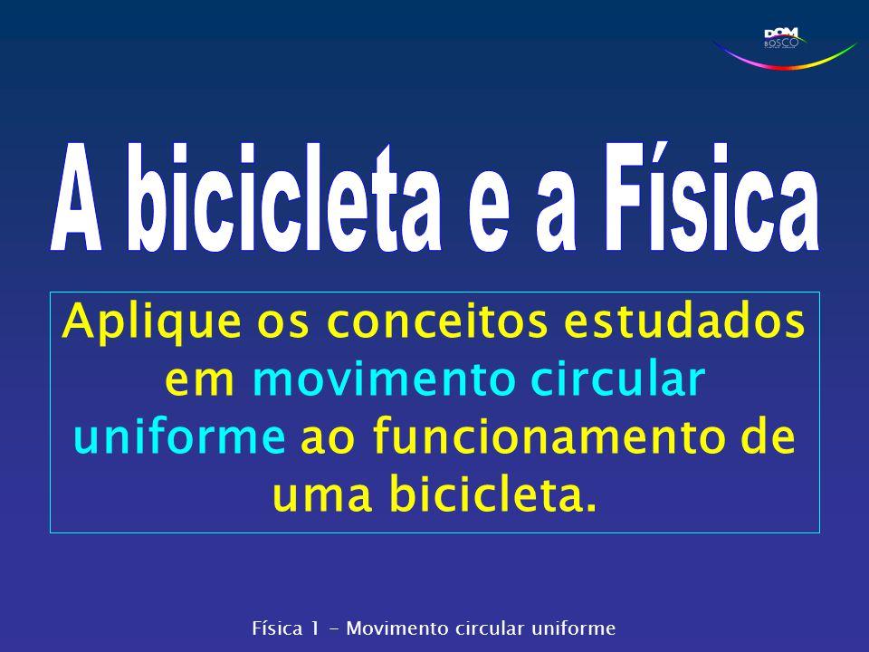 Aplique os conceitos estudados em movimento circular uniforme ao funcionamento de uma bicicleta. Física 1 - Movimento circular uniforme