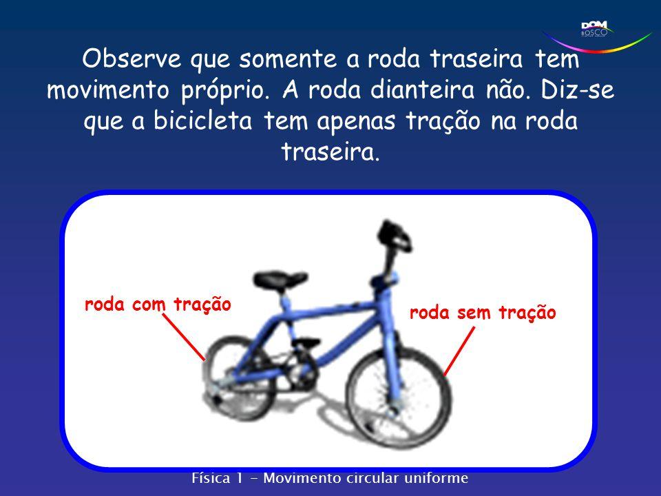 Observe que somente a roda traseira tem movimento próprio. A roda dianteira não. Diz-se que a bicicleta tem apenas tração na roda traseira. roda com t