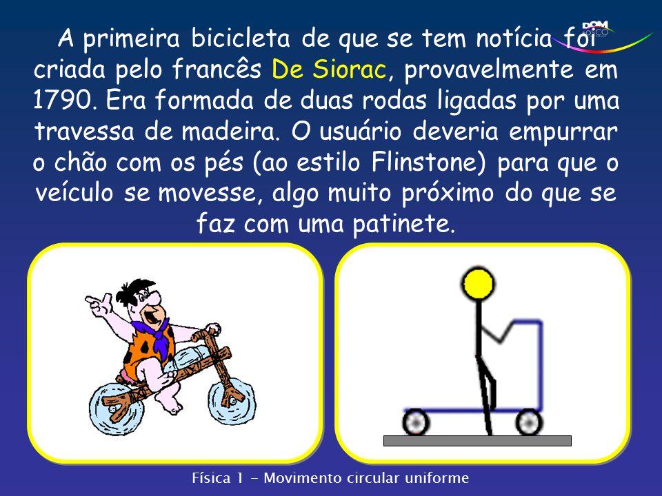 A primeira bicicleta de que se tem notícia foi criada pelo francês De Siorac, provavelmente em 1790. Era formada de duas rodas ligadas por uma travess