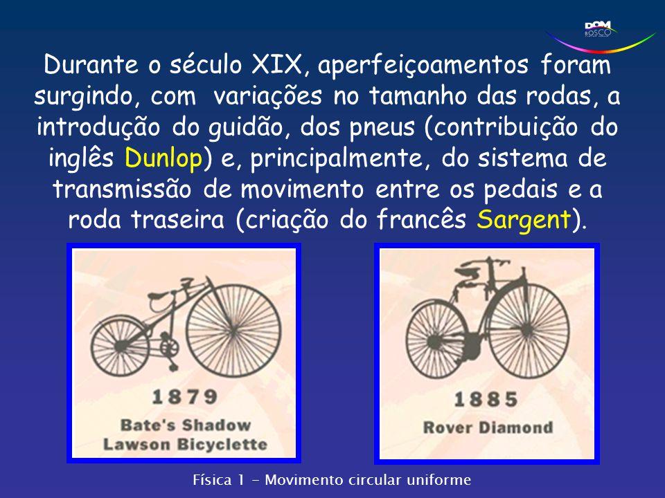 Durante o século XIX, aperfeiçoamentos foram surgindo, com variações no tamanho das rodas, a introdução do guidão, dos pneus (contribuição do inglês D