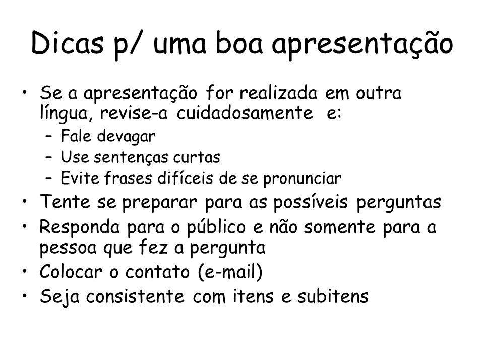 Dicas p/ uma boa apresentação Se a apresentação for realizada em outra língua, revise-a cuidadosamente e: –Fale devagar –Use sentenças curtas –Evite f