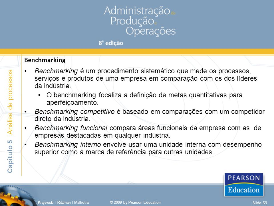 Benchmarking Benchmarking é um procedimento sistemático que mede os processos, serviços e produtos de uma empresa em comparação com os dos líderes da