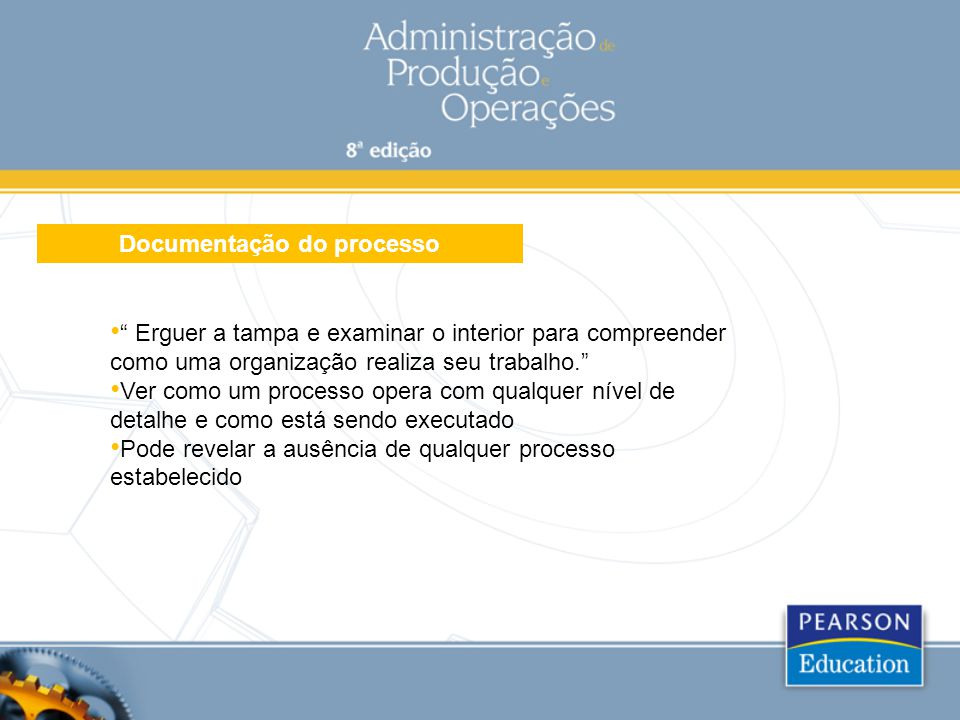"""Documentação do processo """" Erguer a tampa e examinar o interior para compreender como uma organização realiza seu trabalho."""" Ver como um processo oper"""