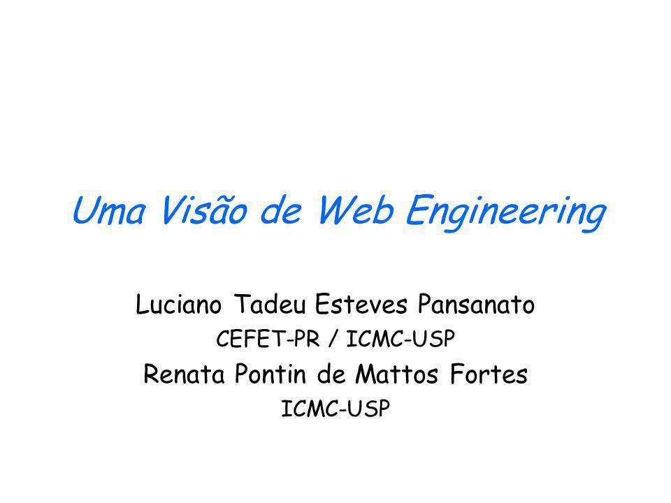 Uma Visão de Web Engineering Luciano Tadeu Esteves Pansanato CEFET-PR / ICMC-USP Renata Pontin de Mattos Fortes ICMC-USP