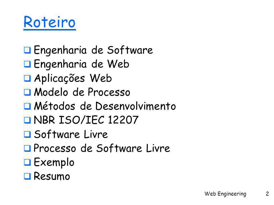 Web Engineering2 Roteiro  Engenharia de Software  Engenharia de Web  Aplicações Web  Modelo de Processo  Métodos de Desenvolvimento  NBR ISO/IEC 12207  Software Livre  Processo de Software Livre  Exemplo  Resumo