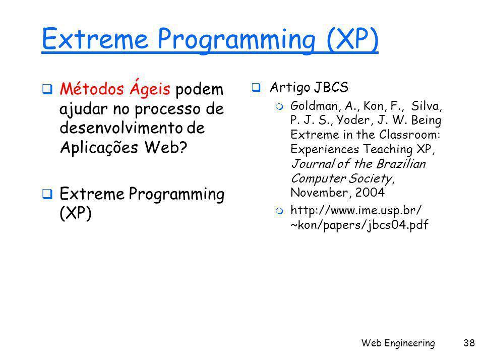 Web Engineering38 Extreme Programming (XP)  Métodos Ágeis podem ajudar no processo de desenvolvimento de Aplicações Web?  Extreme Programming (XP) 