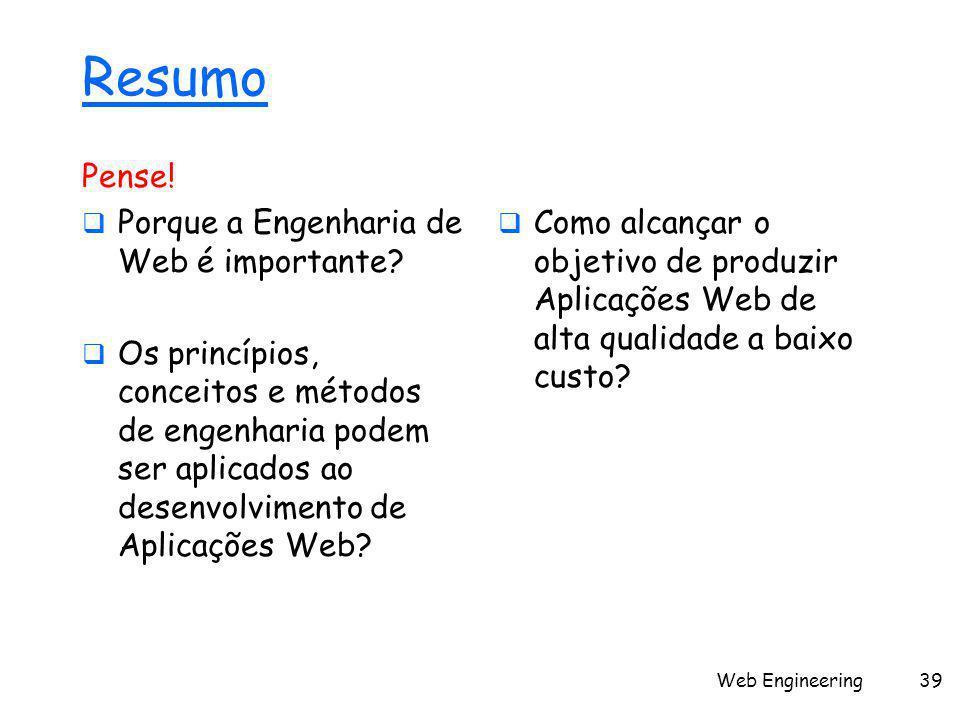 Web Engineering39 Resumo Pense!  Porque a Engenharia de Web é importante?  Os princípios, conceitos e métodos de engenharia podem ser aplicados ao d
