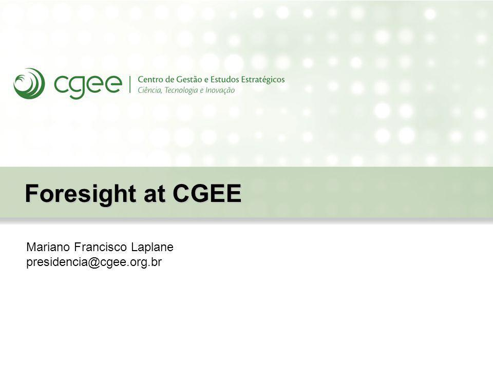 Mariano Francisco Laplane presidencia@cgee.org.br Foresight at CGEE