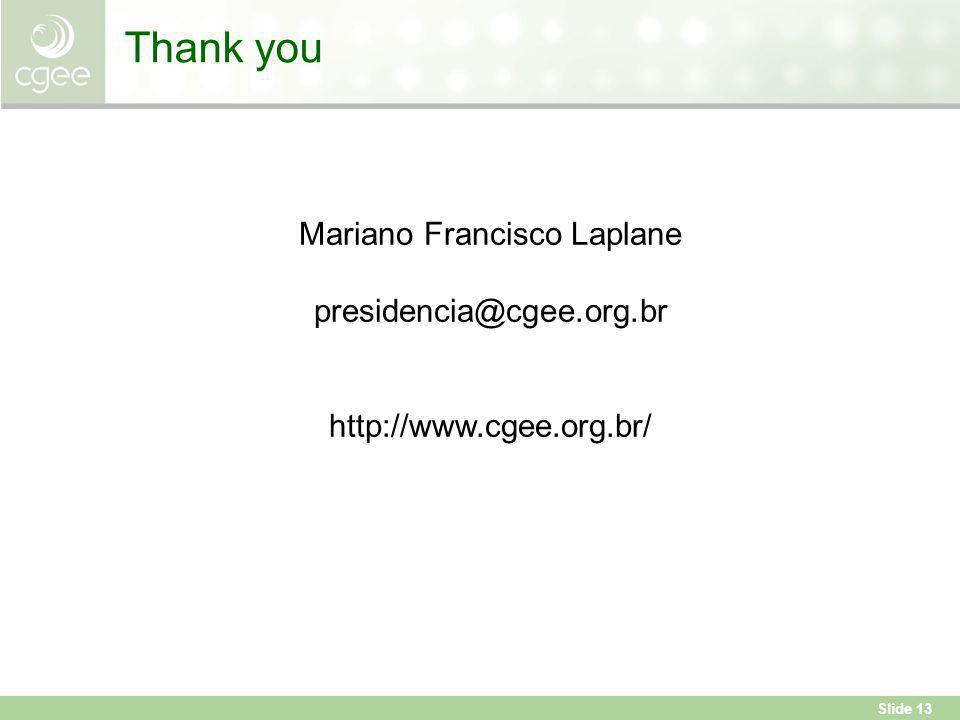 Slide 13 Thank you Mariano Francisco Laplane presidencia@cgee.org.br http://www.cgee.org.br/