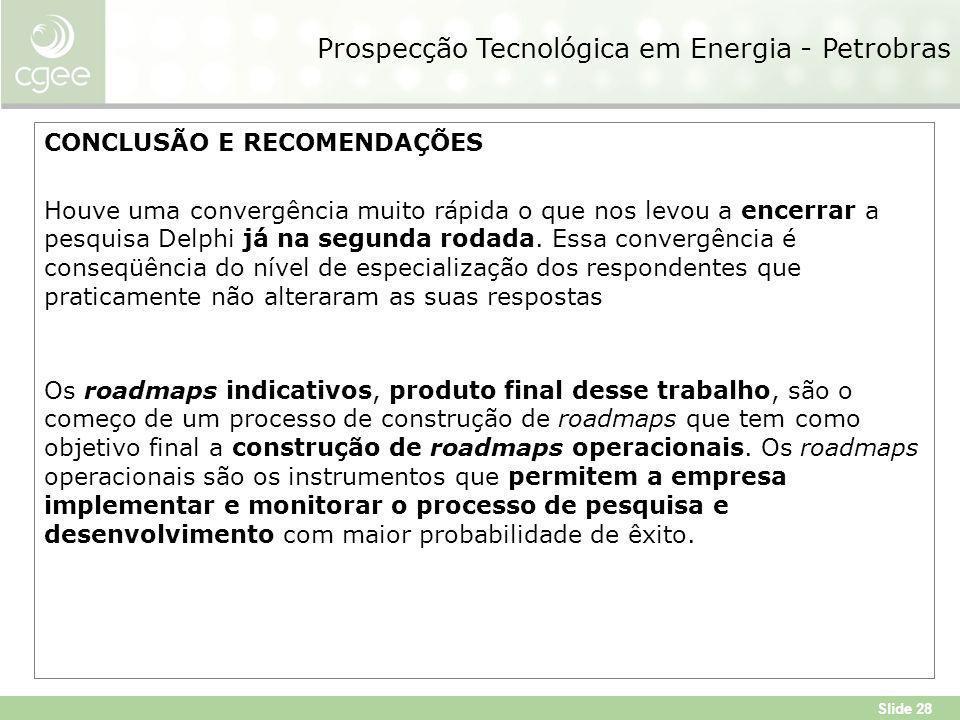 Slide 28 Prospecção Tecnológica em Energia - Petrobras CONCLUSÃO E RECOMENDAÇÕES Houve uma convergência muito rápida o que nos levou a encerrar a pesquisa Delphi já na segunda rodada.