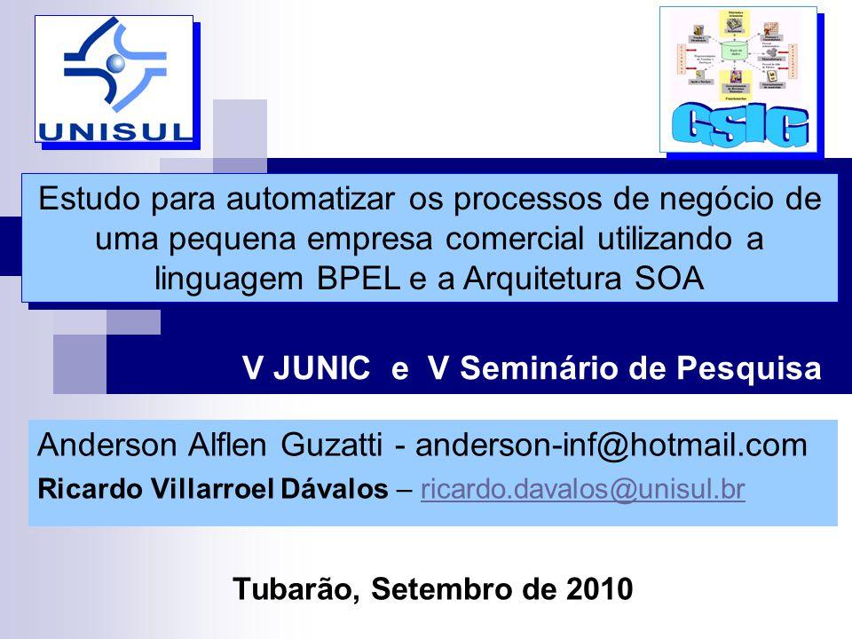 V JUNIC e V Seminário de Pesquisa Estudo para automatizar os processos de negócio de uma pequena empresa comercial utilizando a linguagem BPEL e a Arq