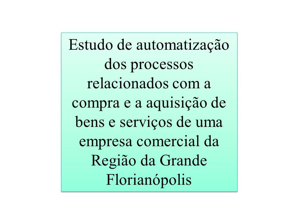 Estudo de automatização dos processos relacionados com a compra e a aquisição de bens e serviços de uma empresa comercial da Região da Grande Florianó