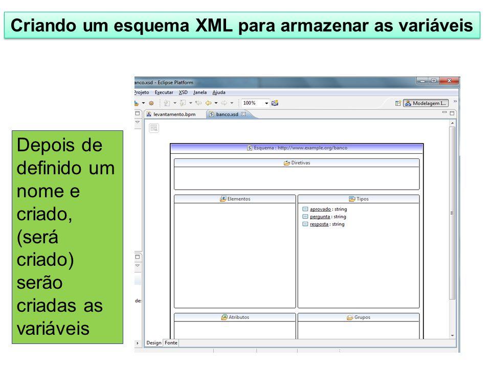 Criando um esquema XML para armazenar as variáveis Depois de definido um nome e criado, (será criado) serão criadas as variáveis