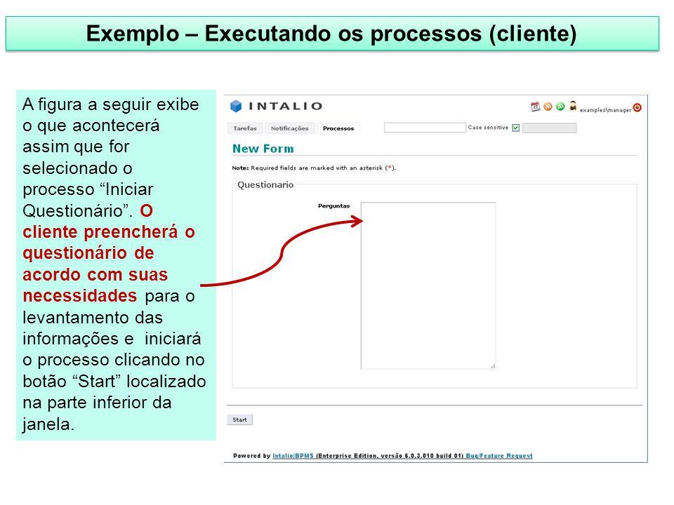 """Exemplo – Executando os processos (cliente) A figura a seguir exibe o que acontecerá assim que for selecionado o processo """"Iniciar Questionário"""". O cl"""